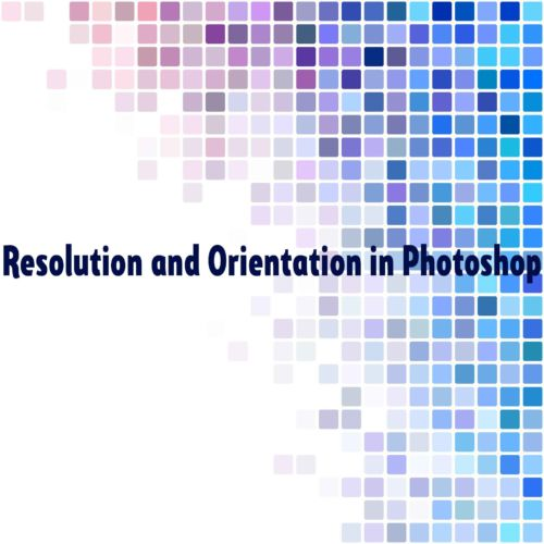 Resolution and Orientation in Photoshop