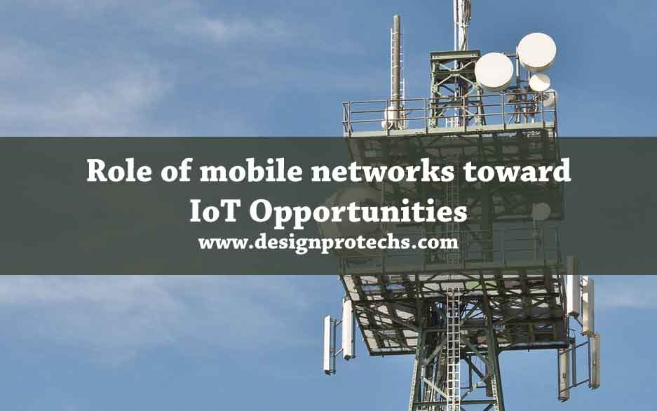 Role of mobile networks toward IoT Opportunities